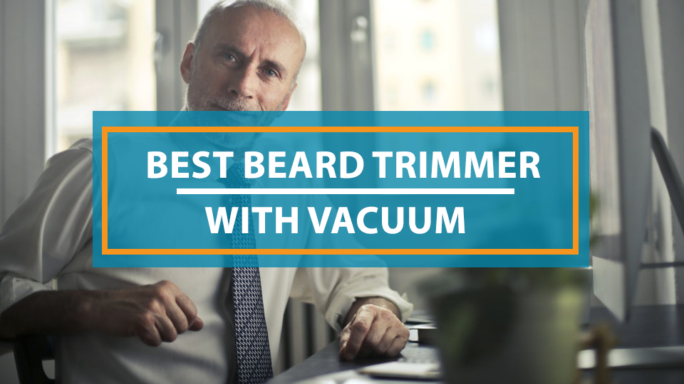 Best Beard Trimmer With Vacuum