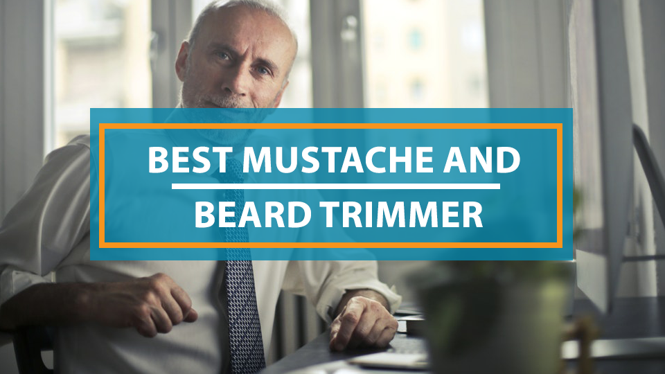 Best Mustache And Beard Trimmer