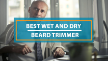 Best Wet Dry Beard Trimmer