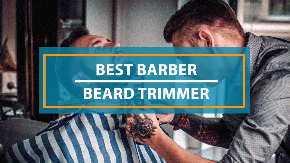 Best Beard Trimmer For Barber