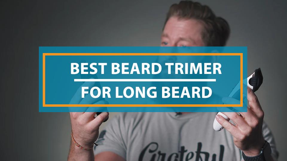 best beard trimmer for long beards