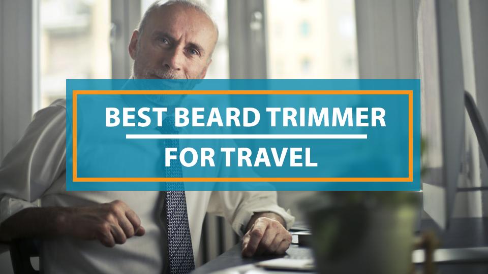 Best Beard Trimmer For Travel