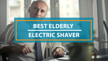 Best Electric Shaver for Elderly Men