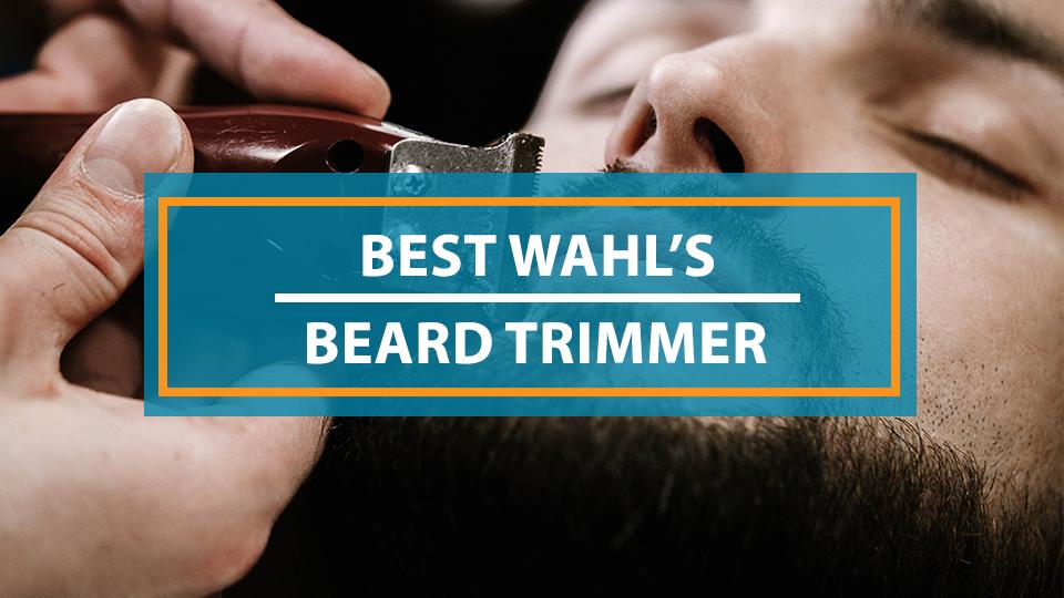Best Wahl's Beard Trimmer
