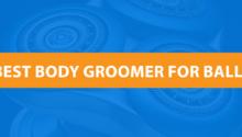Best Body Groomer Trimmer For Balls
