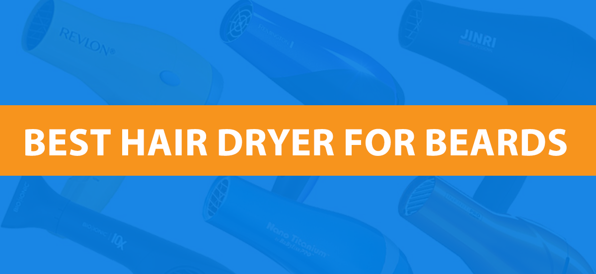 Best Hair Dryer For Beards