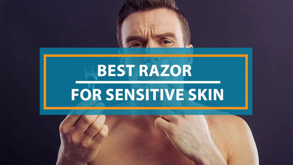 Best Razor For Sensitive Skin