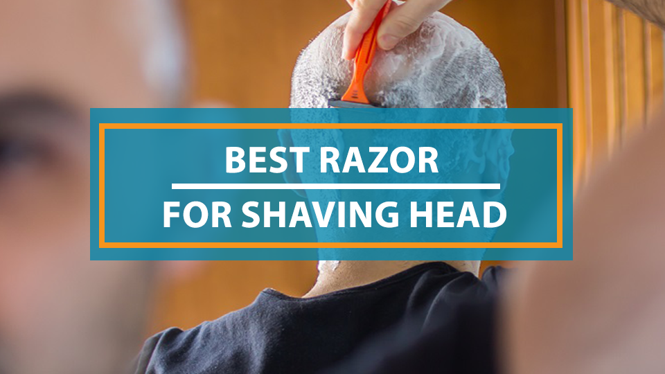 Best Razor For Shaving Head