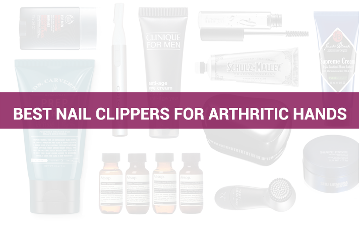 Best Nail Clippers For Arthritic Hands