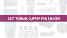 Best Toenail Clipper For Seniors